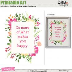 Printable Art: 5x7 and 8x10 Do More of What Makes You Happy | ScrapGirls.com