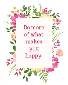 Printable Art: 5x7 and 8x10 Do More of What Makes You Happy - Closeup
