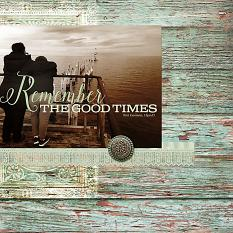 Remember the Good Times Layout by Jody West