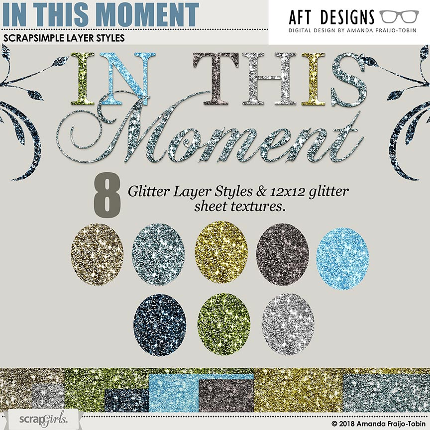 Layer Styles: In This Moment Glitters & Sheets by AFT Designs - Amanda Fraijo-Tobin @ScrapGirls.com
