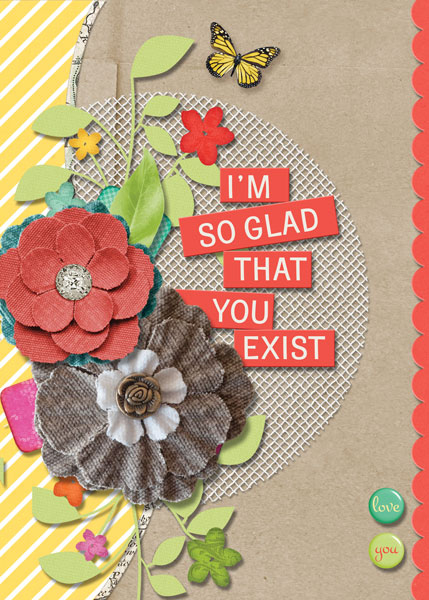 """I'm So Glad You Exist"" card featuring the ScrapSimple Card Templates:  5x7 Everyday"